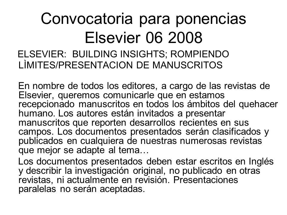 Convocatoria para ponencias Elsevier 06 2008 ELSEVIER: BUILDING INSIGHTS; ROMPIENDO LÌMITES/PRESENTACION DE MANUSCRITOS En nombre de todos los editore