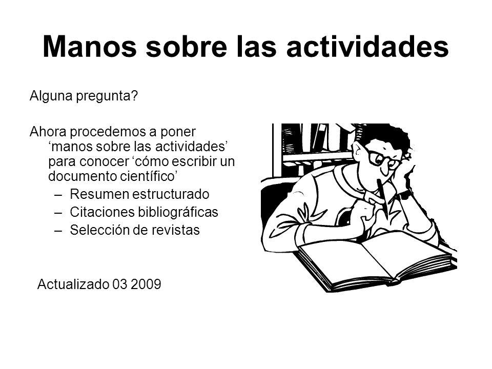 Manos sobre las actividades Alguna pregunta? Ahora procedemos a poner manos sobre las actividades para conocer cómo escribir un documento científico –
