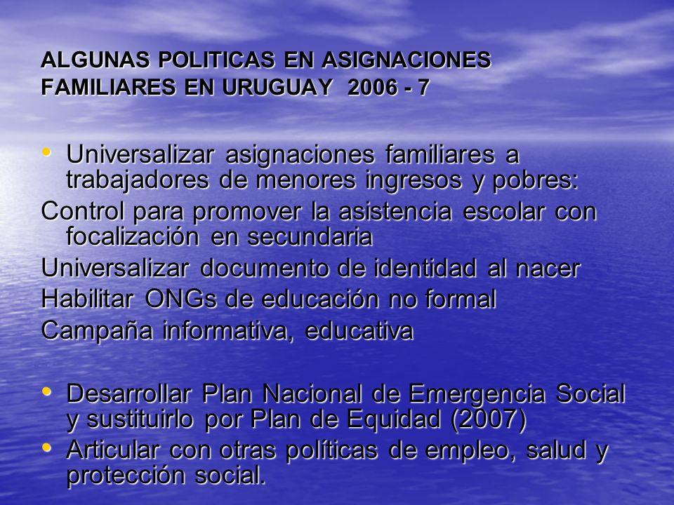 ALGUNAS POLITICAS EN ASIGNACIONES FAMILIARES EN URUGUAY 2006 - 7 Universalizar asignaciones familiares a trabajadores de menores ingresos y pobres: Un