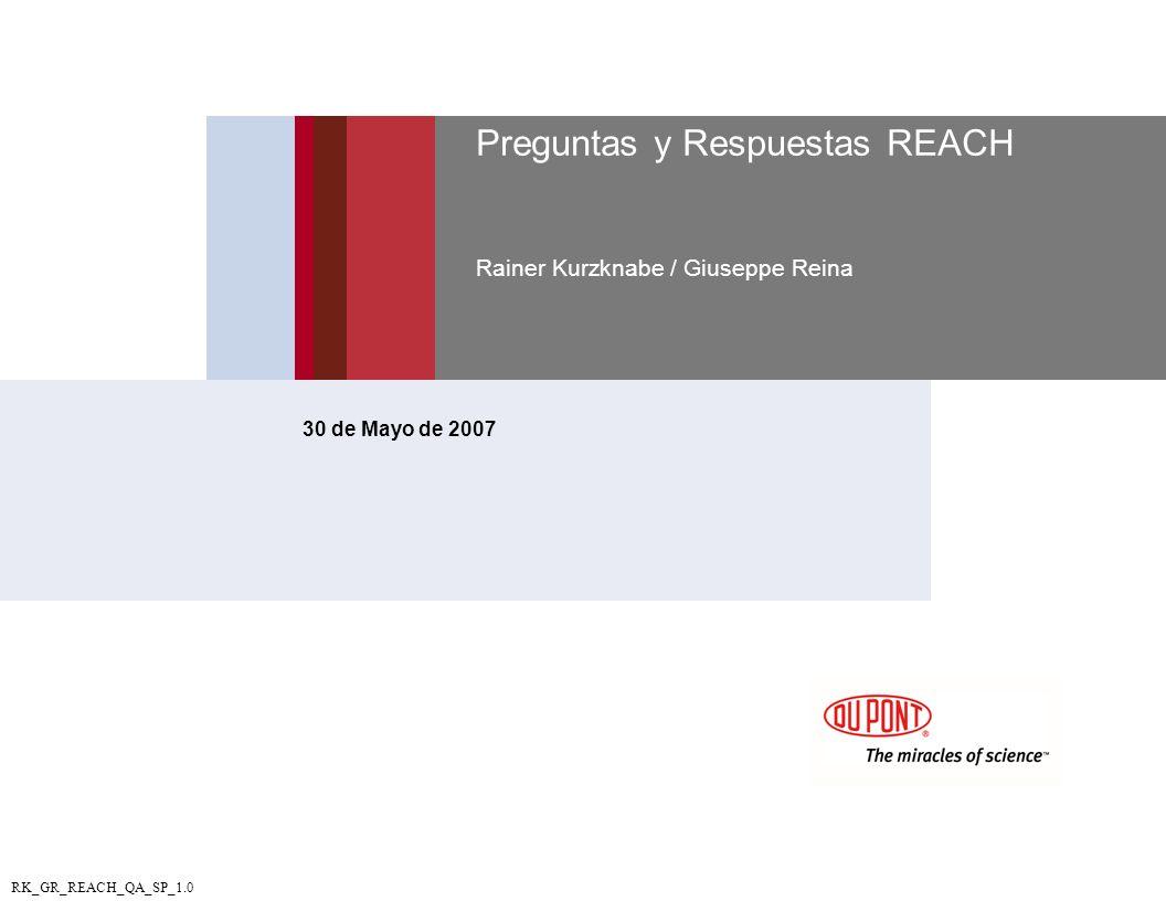 RK_GR_REACH_QA_SP_1.0 Preguntas y Respuestas REACH Rainer Kurzknabe / Giuseppe Reina 30 de Mayo de 2007