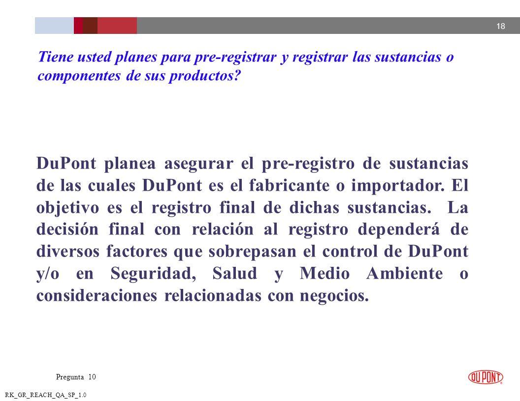 18 RK_GR_REACH_QA_SP_1.0 DuPont planea asegurar el pre-registro de sustancias de las cuales DuPont es el fabricante o importador. El objetivo es el re