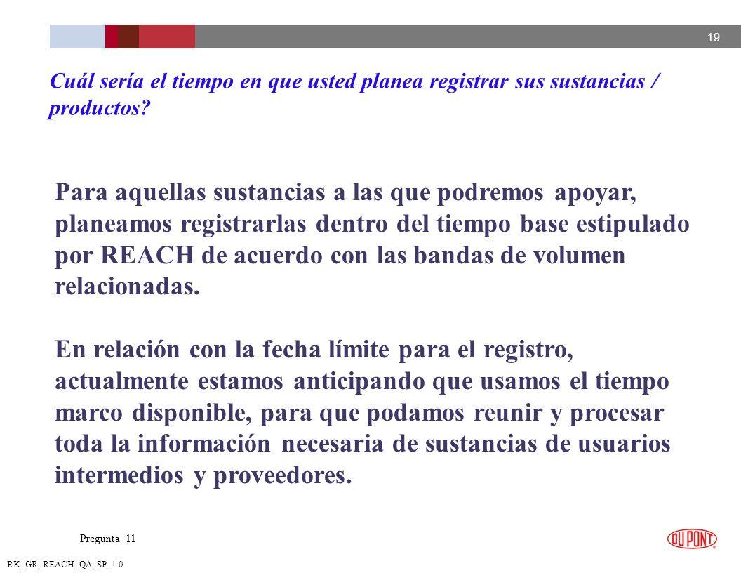 19 RK_GR_REACH_QA_SP_1.0 Para aquellas sustancias a las que podremos apoyar, planeamos registrarlas dentro del tiempo base estipulado por REACH de acu