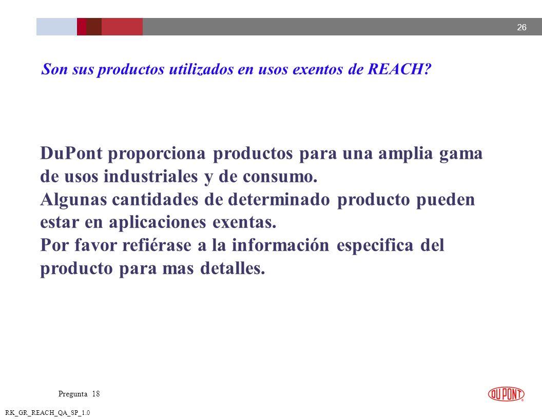 26 RK_GR_REACH_QA_SP_1.0 DuPont proporciona productos para una amplia gama de usos industriales y de consumo. Algunas cantidades de determinado produc