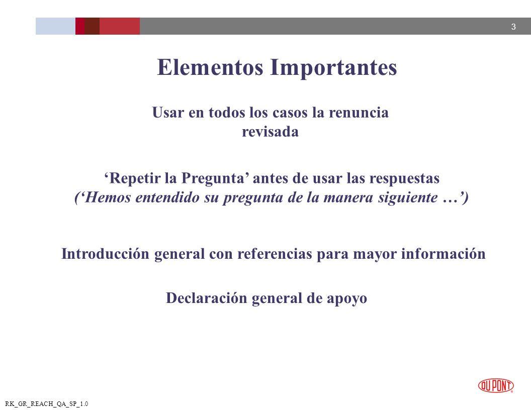 3 RK_GR_REACH_QA_SP_1.0 Elementos Importantes Usar en todos los casos la renuncia revisada Repetir la Pregunta antes de usar las respuestas (Hemos ent