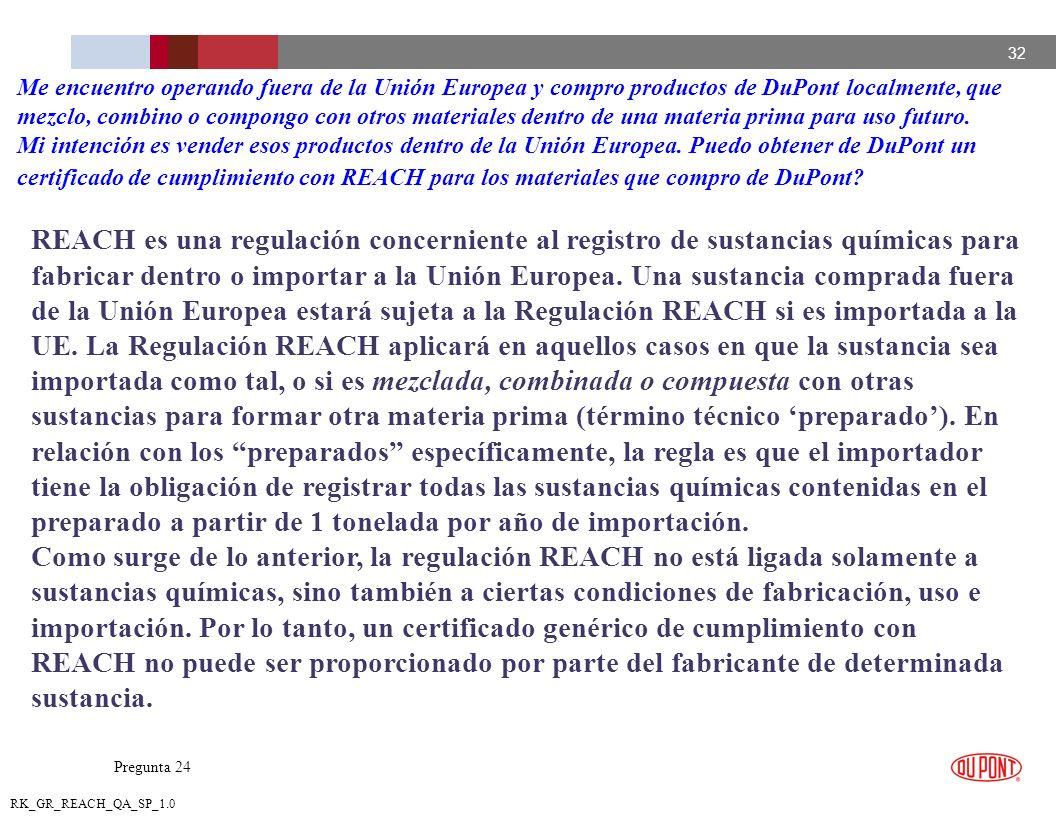 32 RK_GR_REACH_QA_SP_1.0 REACH es una regulación concerniente al registro de sustancias químicas para fabricar dentro o importar a la Unión Europea. U