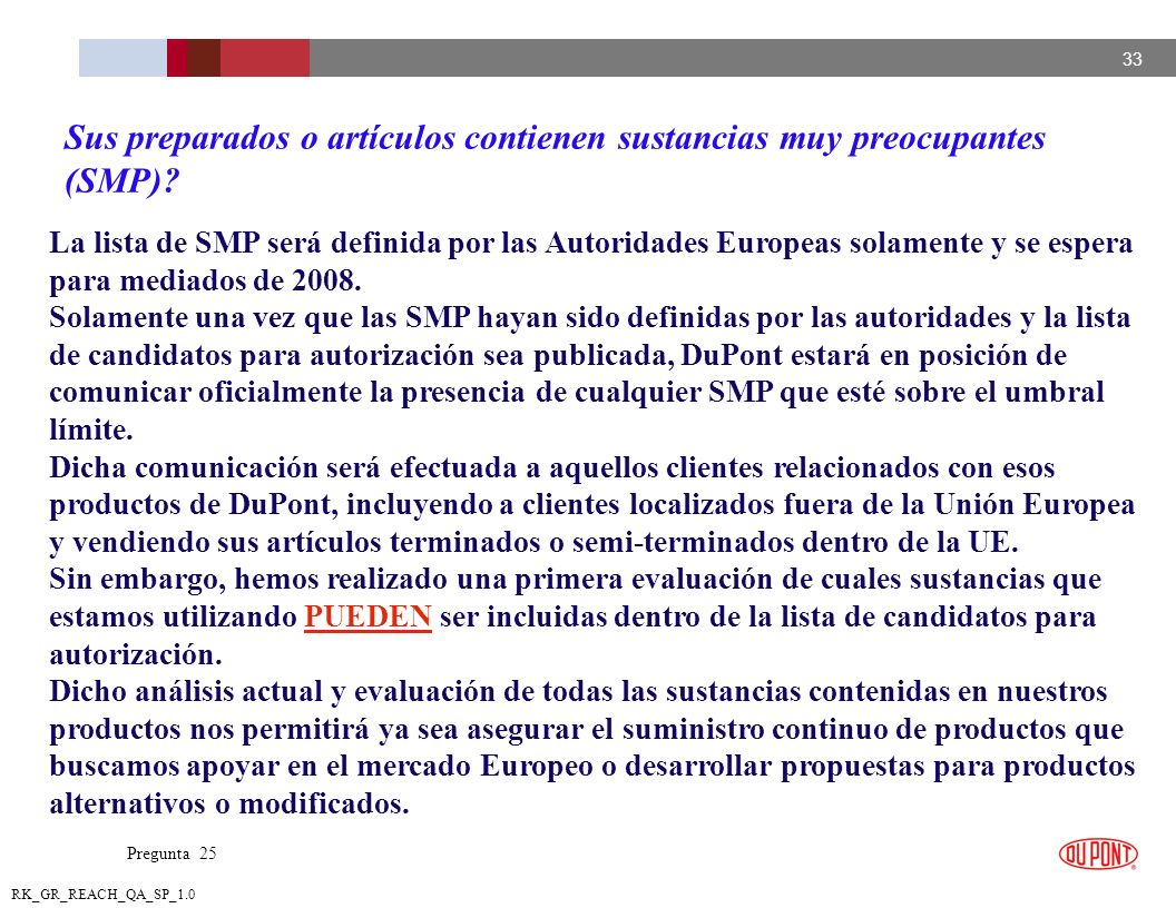 33 RK_GR_REACH_QA_SP_1.0 La lista de SMP será definida por las Autoridades Europeas solamente y se espera para mediados de 2008. Solamente una vez que