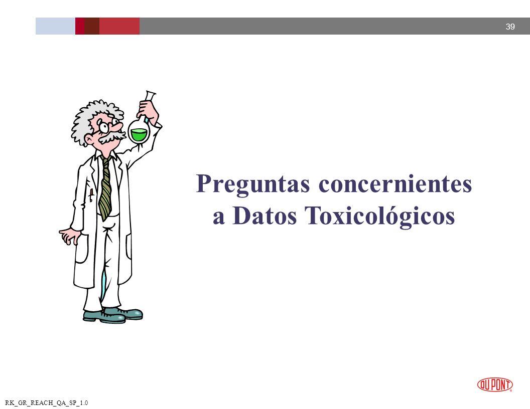 39 RK_GR_REACH_QA_SP_1.0 Preguntas concernientes a Datos Toxicológicos