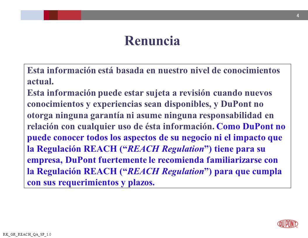 4 RK_GR_REACH_QA_SP_1.0 Renuncia Esta información está basada en nuestro nivel de conocimientos actual. Esta información puede estar sujeta a revisión