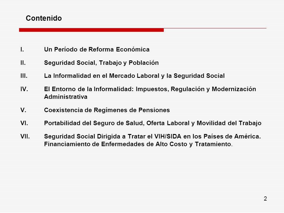 2 I.Un Período de Reforma Económica II.Seguridad Social, Trabajo y Población III.La Informalidad en el Mercado Laboral y la Seguridad Social IV.El Ent