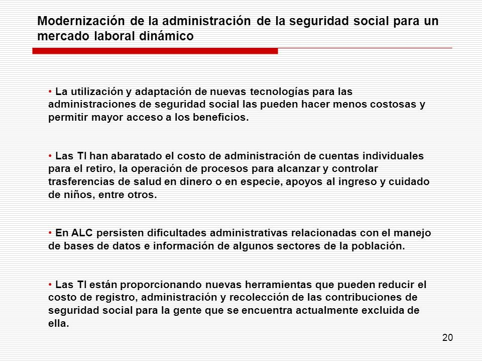 20 Modernización de la administración de la seguridad social para un mercado laboral dinámico La utilización y adaptación de nuevas tecnologías para l