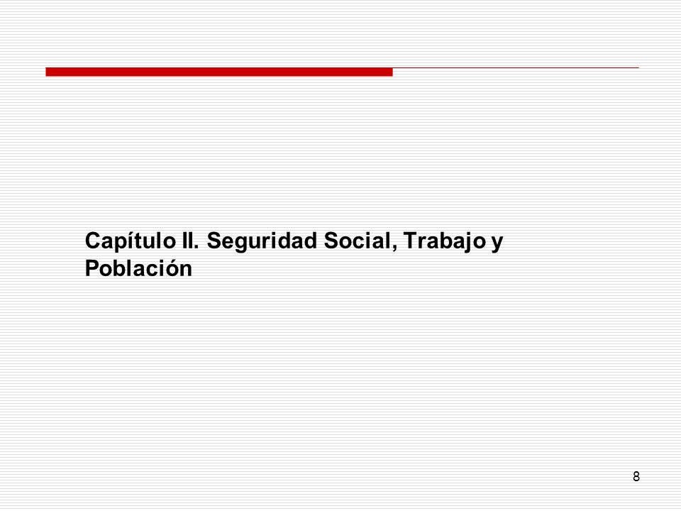 8 Capítulo II. Seguridad Social, Trabajo y Población