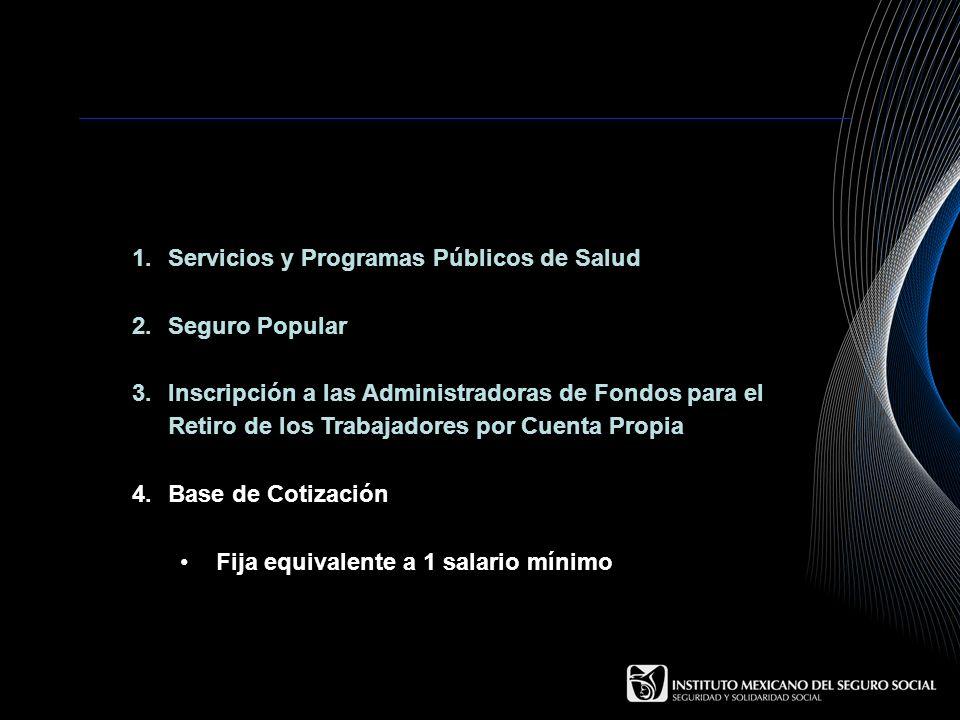 1.Servicios y Programas Públicos de Salud 2.Seguro Popular 3.Inscripción a las Administradoras de Fondos para el Retiro de los Trabajadores por Cuenta