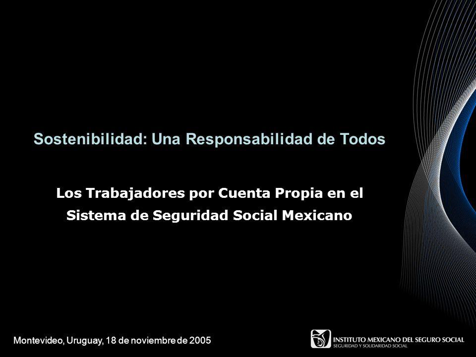 Sostenibilidad: Una Responsabilidad de Todos Los Trabajadores por Cuenta Propia en el Sistema de Seguridad Social Mexicano Montevideo, Uruguay, 18 de