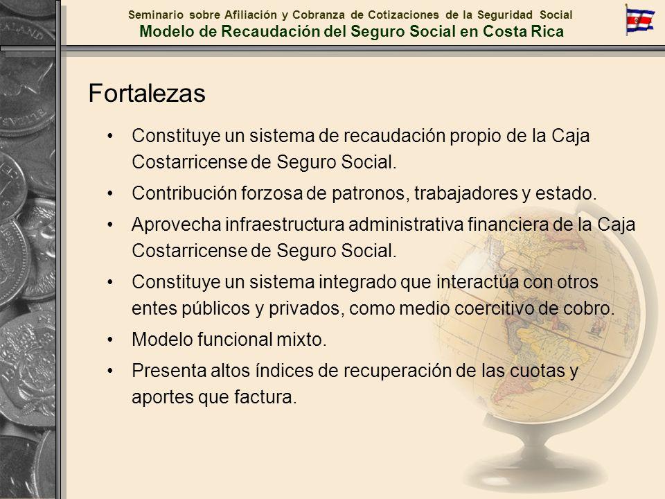 Fortalezas Constituye un sistema de recaudación propio de la Caja Costarricense de Seguro Social. Contribución forzosa de patronos, trabajadores y est