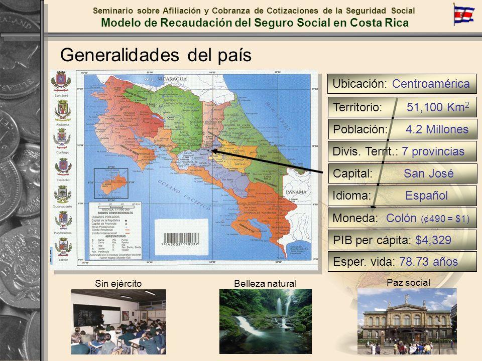 Generalidades del país Seminario sobre Afiliación y Cobranza de Cotizaciones de la Seguridad Social Modelo de Recaudación del Seguro Social en Costa R