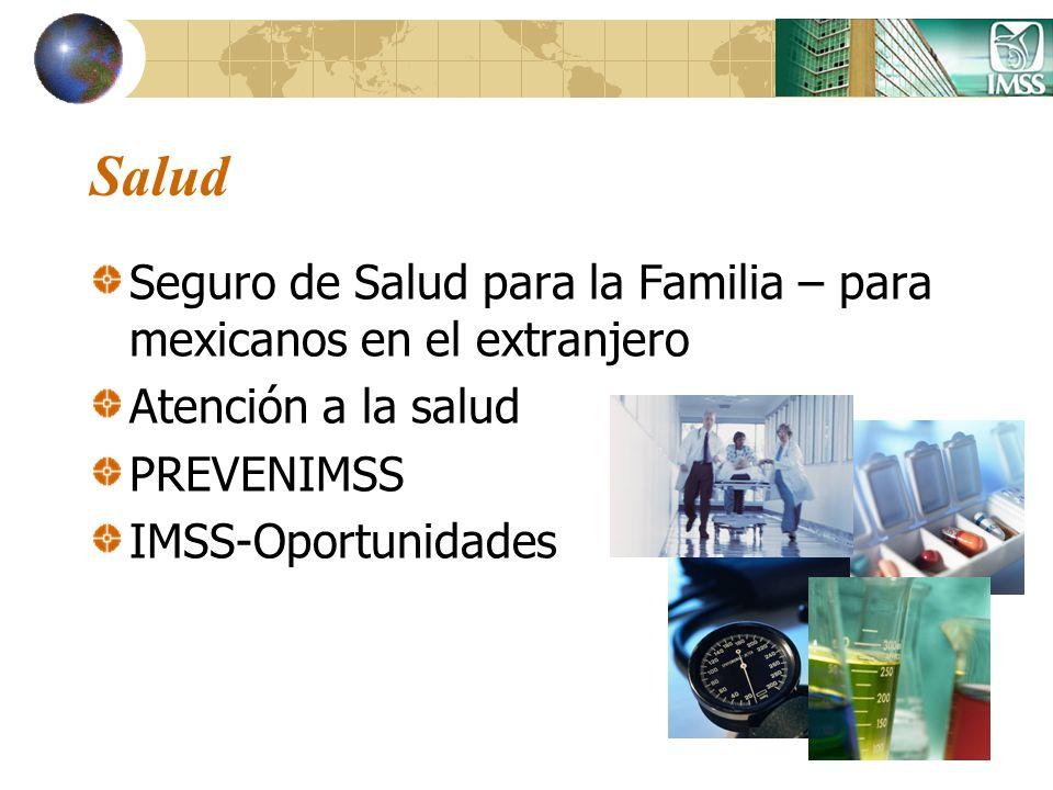Salud Seguro de Salud para la Familia – para mexicanos en el extranjero Atención a la salud PREVENIMSS IMSS-Oportunidades