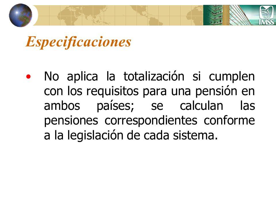 Especificaciones No aplica la totalización si cumplen con los requisitos para una pensión en ambos países; se calculan las pensiones correspondientes