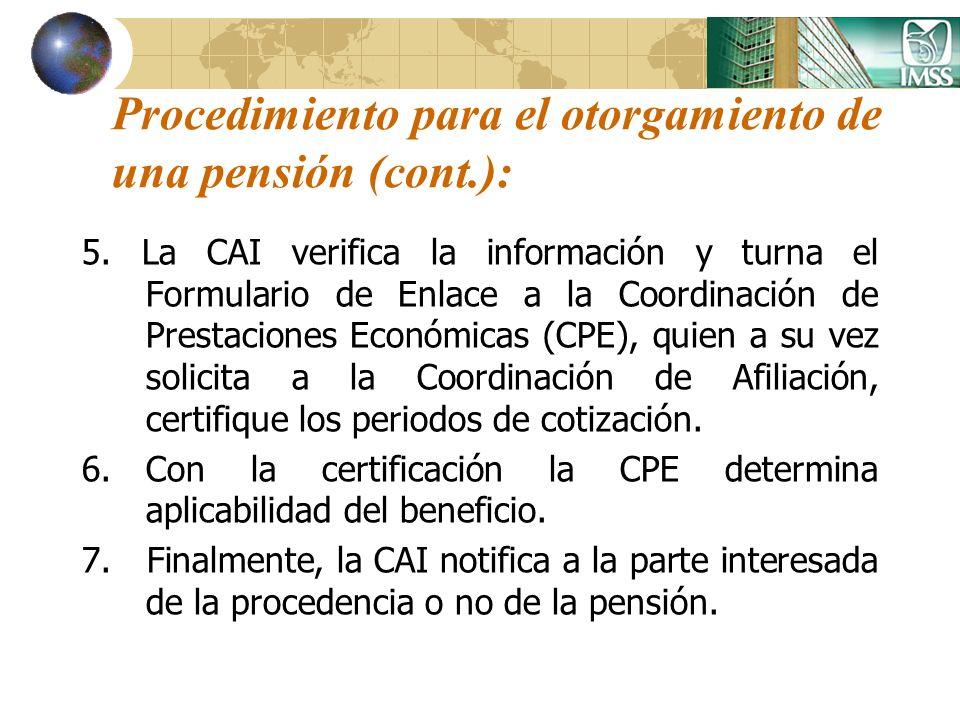 Procedimiento para el otorgamiento de una pensión (cont.): 5. La CAI verifica la información y turna el Formulario de Enlace a la Coordinación de Pres