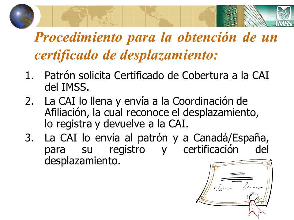 Procedimiento para la obtención de un certificado de desplazamiento: 1.Patrón solicita Certificado de Cobertura a la CAI del IMSS. 2.La CAI lo llena y