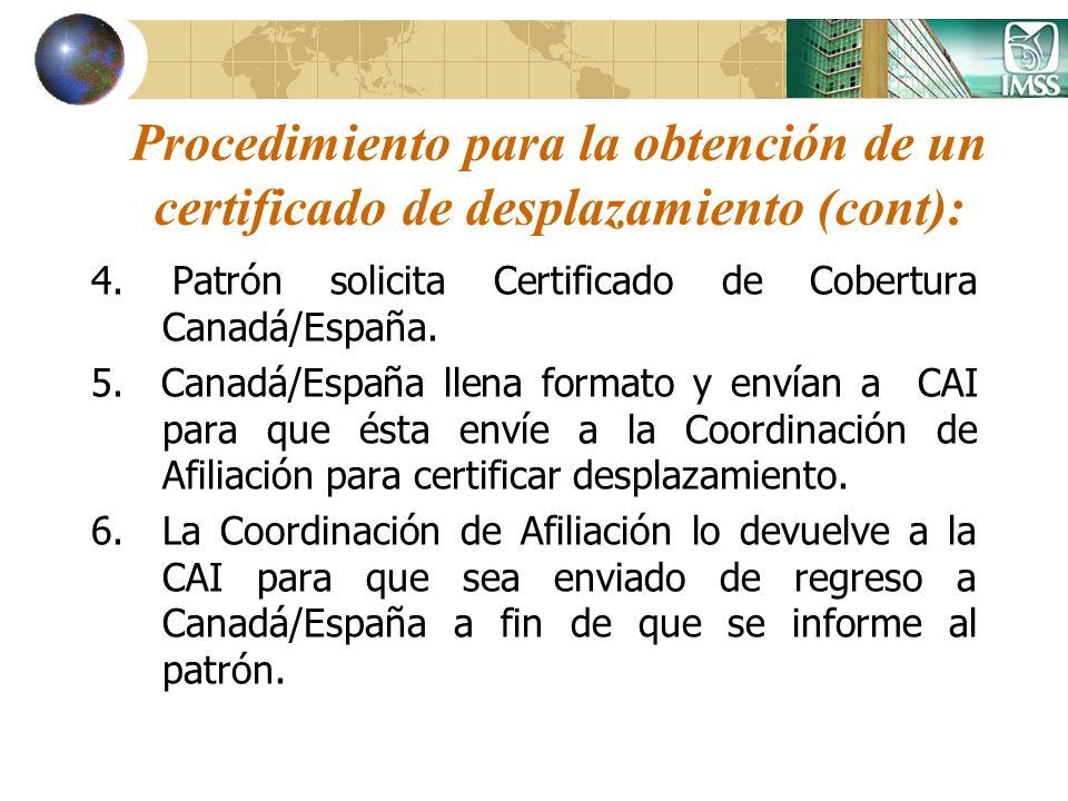Procedimiento para la obtención de un certificado de desplazamiento (cont): 4. Patrón solicita Certificado de Cobertura Canadá/España. 5. Canadá/Españ