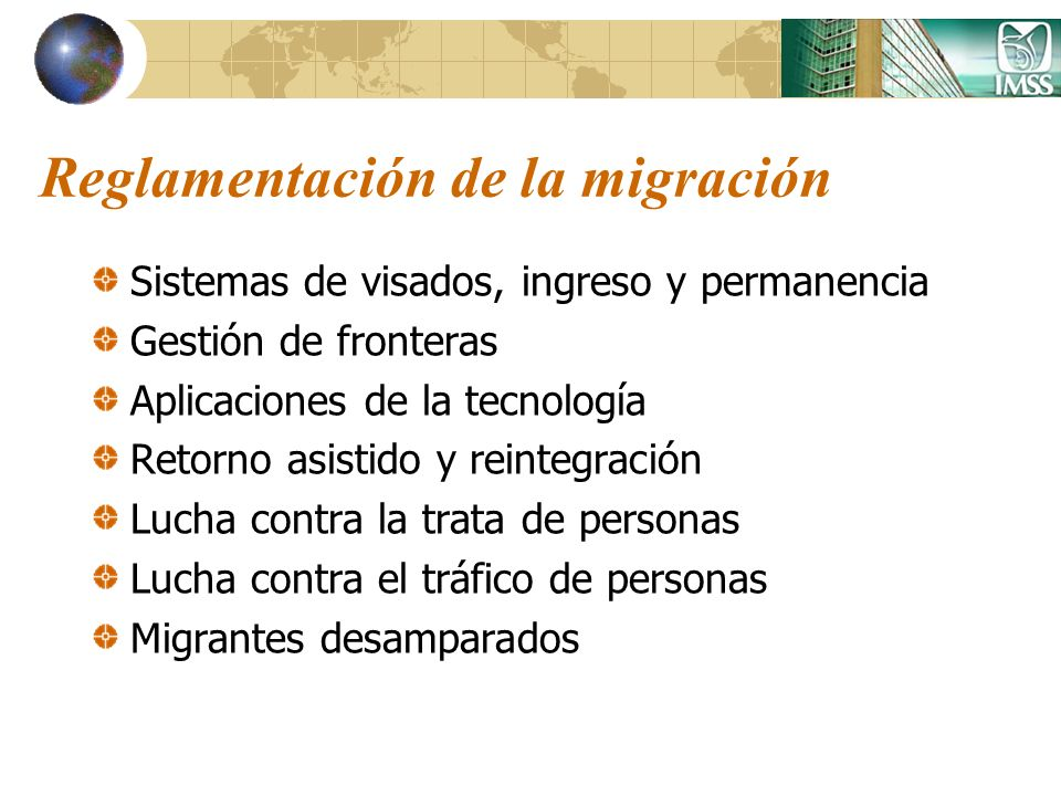 Reglamentación de la migración Sistemas de visados, ingreso y permanencia Gestión de fronteras Aplicaciones de la tecnología Retorno asistido y reinte