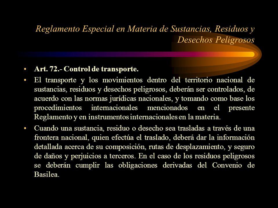 Reglamento Especial en Materia de Sustancias, Residuos y Desechos Peligrosos Art. 72.- Control de transporte. El transporte y los movimientos dentro d