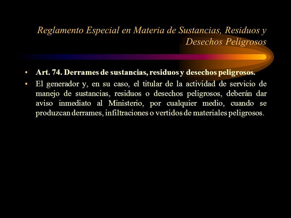 Reglamento Especial en Materia de Sustancias, Residuos y Desechos Peligrosos Art. 74. Derrames de sustancias, residuos y desechos peligrosos. El gener