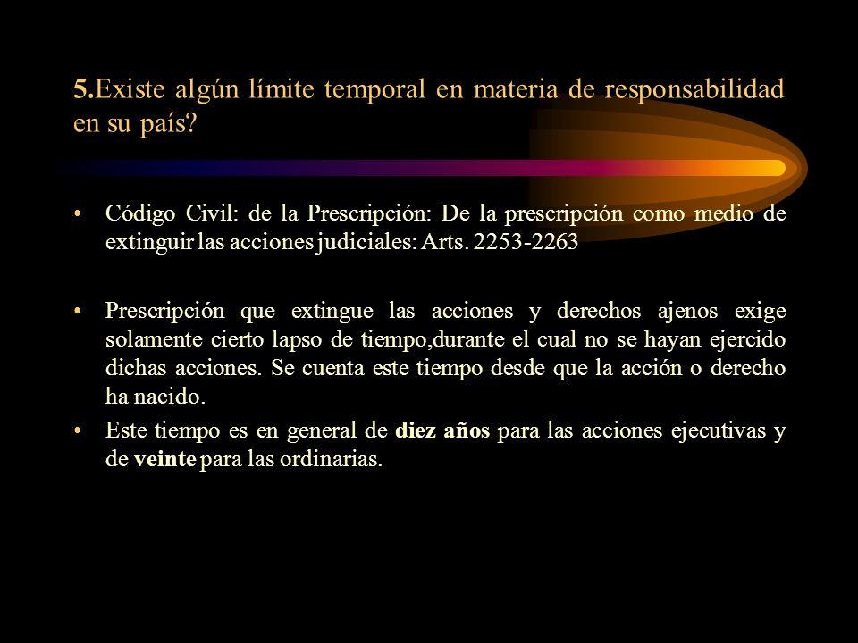 5.Existe algún límite temporal en materia de responsabilidad en su país? Código Civil: de la Prescripción: De la prescripción como medio de extinguir
