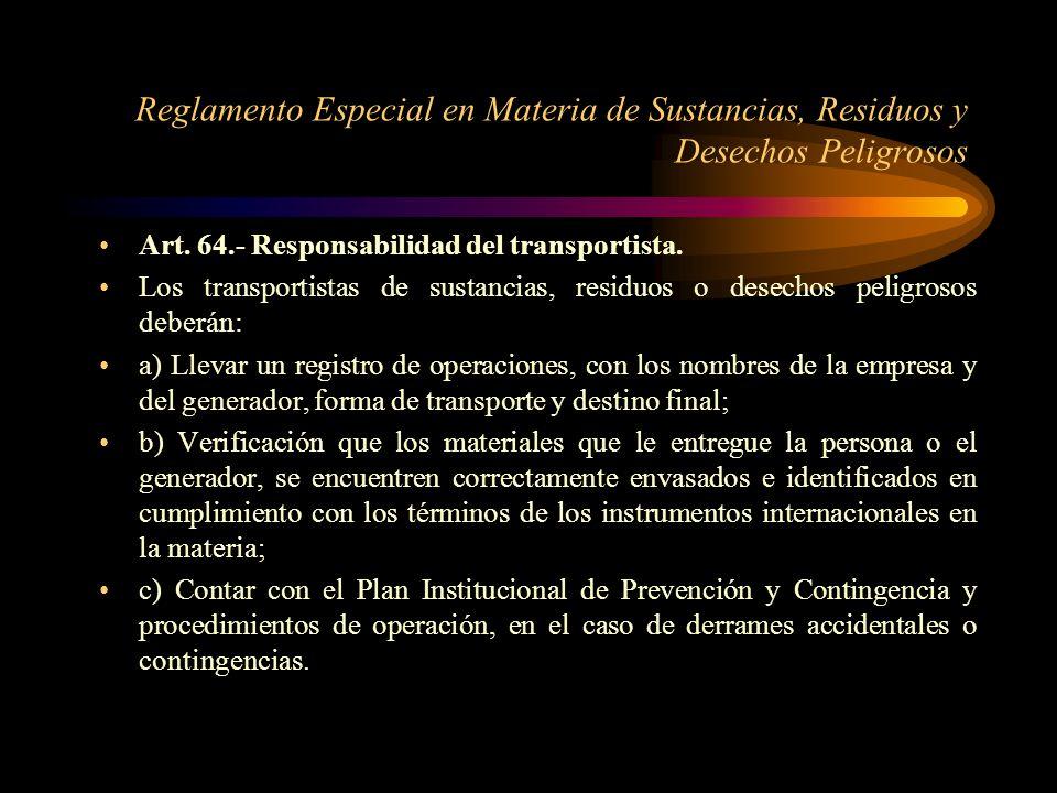 Reglamento Especial en Materia de Sustancias, Residuos y Desechos Peligrosos Art. 64.- Responsabilidad del transportista. Los transportistas de sustan