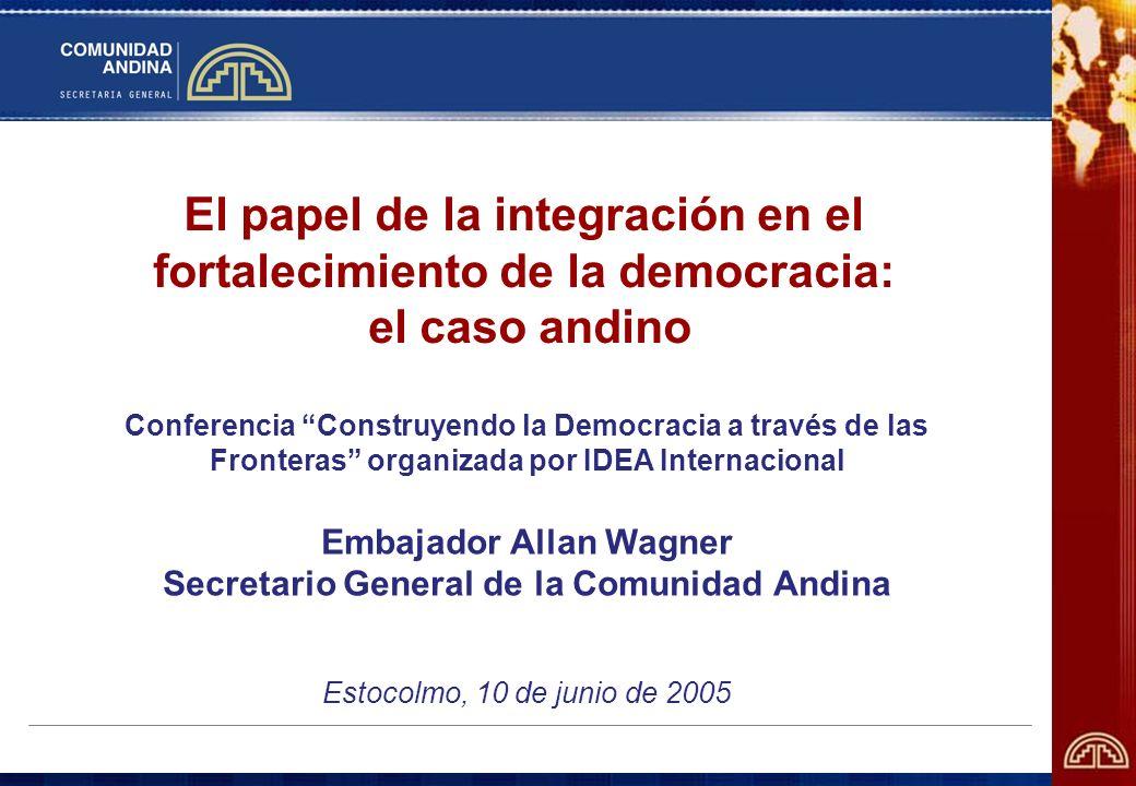 El papel de la integración en el fortalecimiento de la democracia: el caso andino Conferencia Construyendo la Democracia a través de las Fronteras org