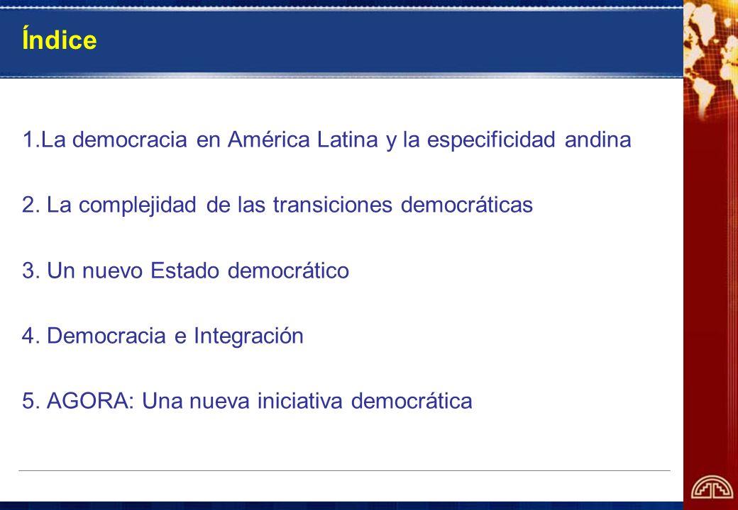 Índice 1.La democracia en América Latina y la especificidad andina 2. La complejidad de las transiciones democráticas 3. Un nuevo Estado democrático 4