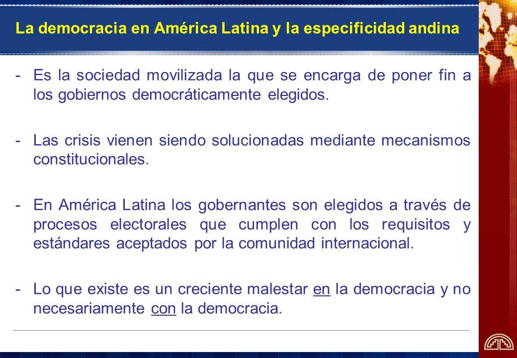 La democracia en América Latina y la especificidad andina -Es la sociedad movilizada la que se encarga de poner fin a los gobiernos democráticamente e