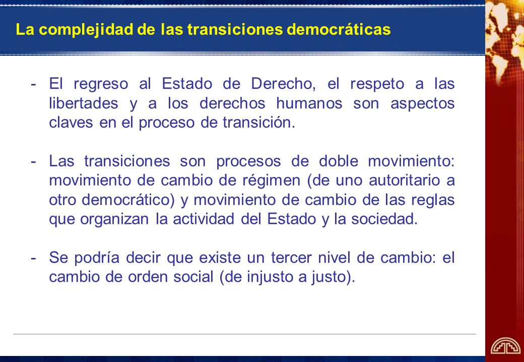 La complejidad de las transiciones democráticas -El regreso al Estado de Derecho, el respeto a las libertades y a los derechos humanos son aspectos cl