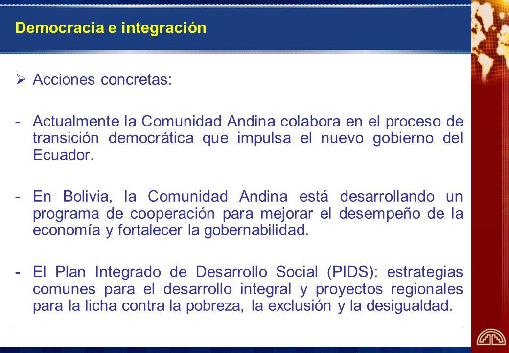 Democracia e integración Acciones concretas: -Actualmente la Comunidad Andina colabora en el proceso de transición democrática que impulsa el nuevo go