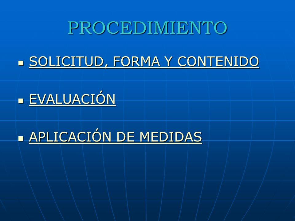 PROCEDIMIENTO SOLICITUD, FORMA Y CONTENIDO SOLICITUD, FORMA Y CONTENIDO SOLICITUD, FORMA Y CONTENIDO SOLICITUD, FORMA Y CONTENIDO EVALUACIÓN EVALUACIÓN EVALUACIÓN APLICACIÓN DE MEDIDAS APLICACIÓN DE MEDIDAS APLICACIÓN DE MEDIDAS APLICACIÓN DE MEDIDAS