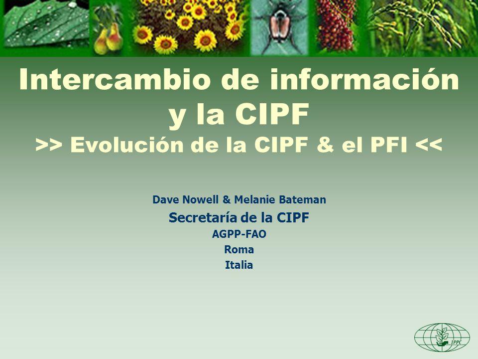Intercambio de información y la CIPF >> Evolución de la CIPF & el PFI << Dave Nowell & Melanie Bateman Secretaría de la CIPF AGPP-FAO Roma Italia