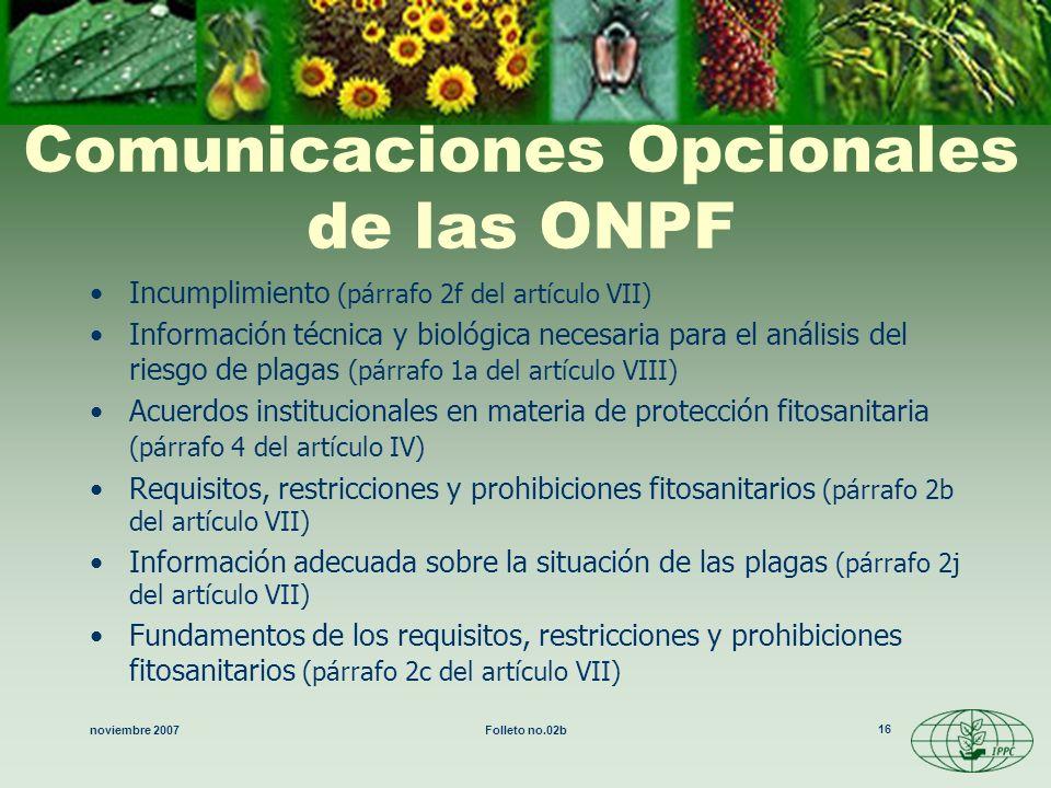 noviembre 2007Folleto no.02b 16 Comunicaciones Opcionales de las ONPF Incumplimiento (párrafo 2f del artículo VII) Información técnica y biológica nec