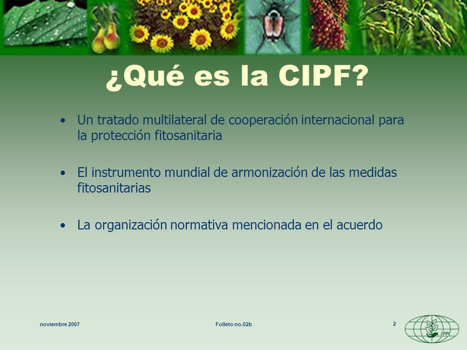 noviembre 2007Folleto no.02b 13 Comunicación La difusión de información es central 3 principales ámbitos de actividad en el programa de trabajo de la CIPF I.Establecimiento de normas II.Difusión de información III.Asistencia técnica Ahora énfasis en la difusión de información