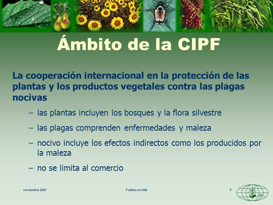 noviembre 2007Folleto no.02b 5 Ámbito de la CIPF La cooperación internacional en la protección de las plantas y los productos vegetales contra las pla