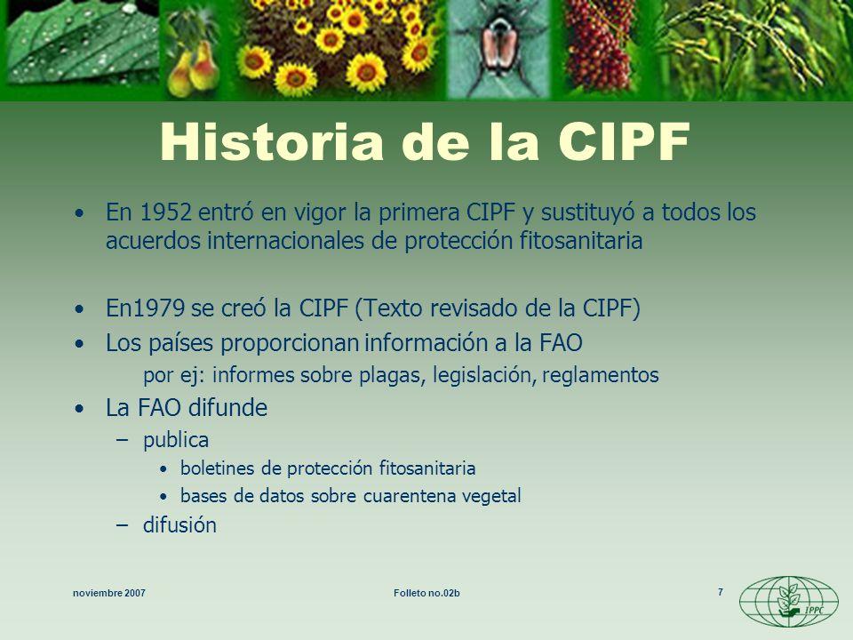 noviembre 2007Folleto no.02b 18 Facilitación (cont.) Aprobación de la CIMF –marzo de 2001 –Portal fitosanitario internacional (PFI) sistema electrónico sistema basado en Internet –establecimiento del Grupo de Apoyo del PFI Elaboración de un modelo –marzo de 2001 –desarrollo continuo