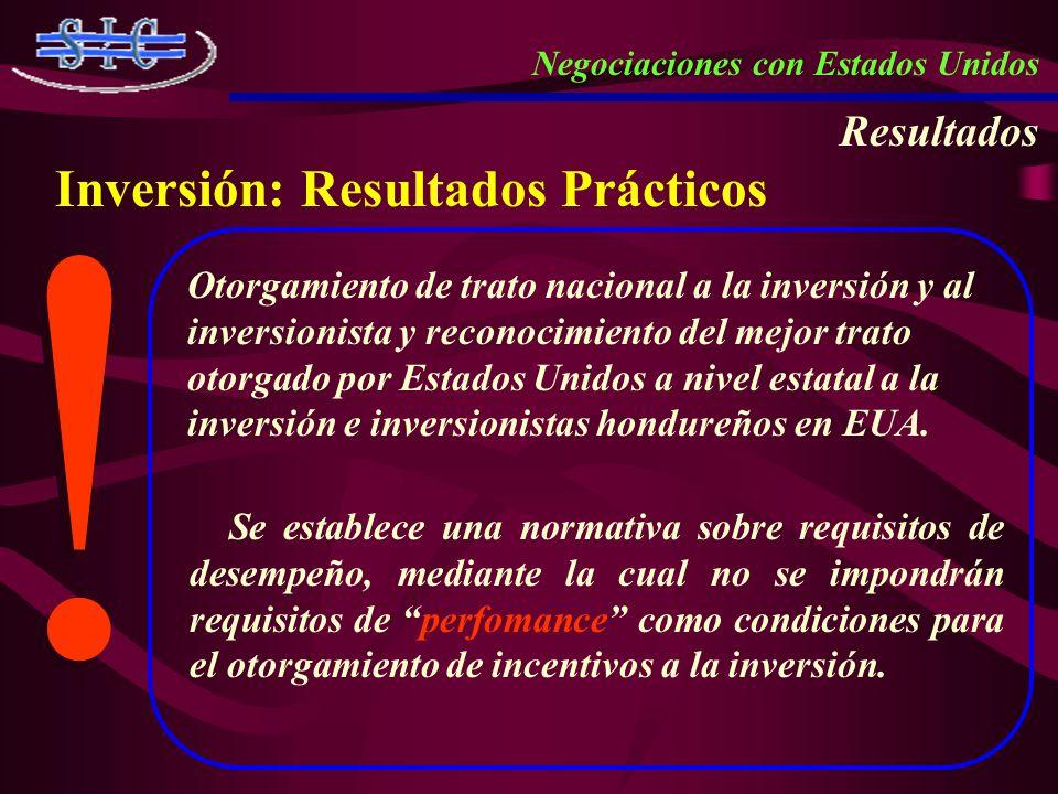 Negociaciones con Estados Unidos Resultados Inversión: Resultados Prácticos ! ! Otorgamiento de trato nacional a la inversión y al inversionista y rec