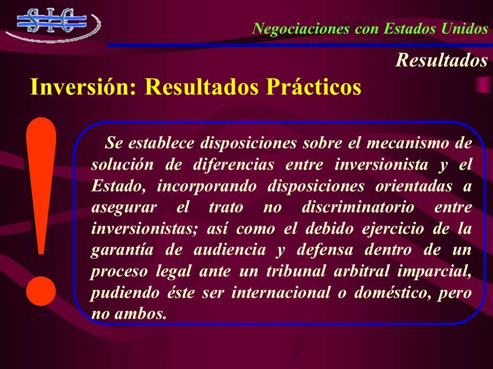 Negociaciones con Estados Unidos Resultados Inversión: Resultados Prácticos Se establece disposiciones sobre el mecanismo de solución de diferencias e