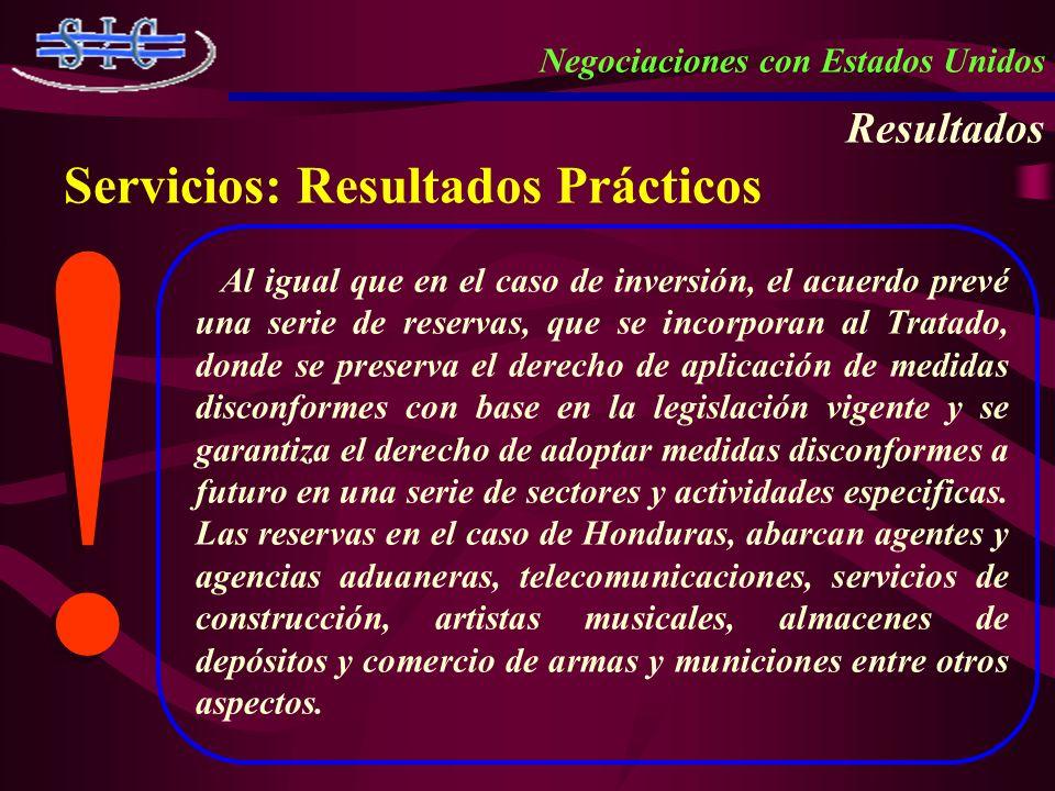Negociaciones con Estados Unidos Resultados Servicios: Resultados Prácticos ! ! Al igual que en el caso de inversión, el acuerdo prevé una serie de re