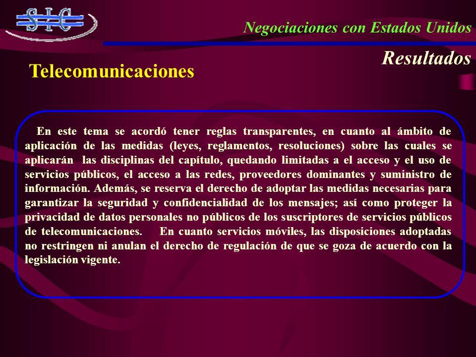 Negociaciones con Estados Unidos Resultados Telecomunicaciones En este tema se acordó tener reglas transparentes, en cuanto al ámbito de aplicación de