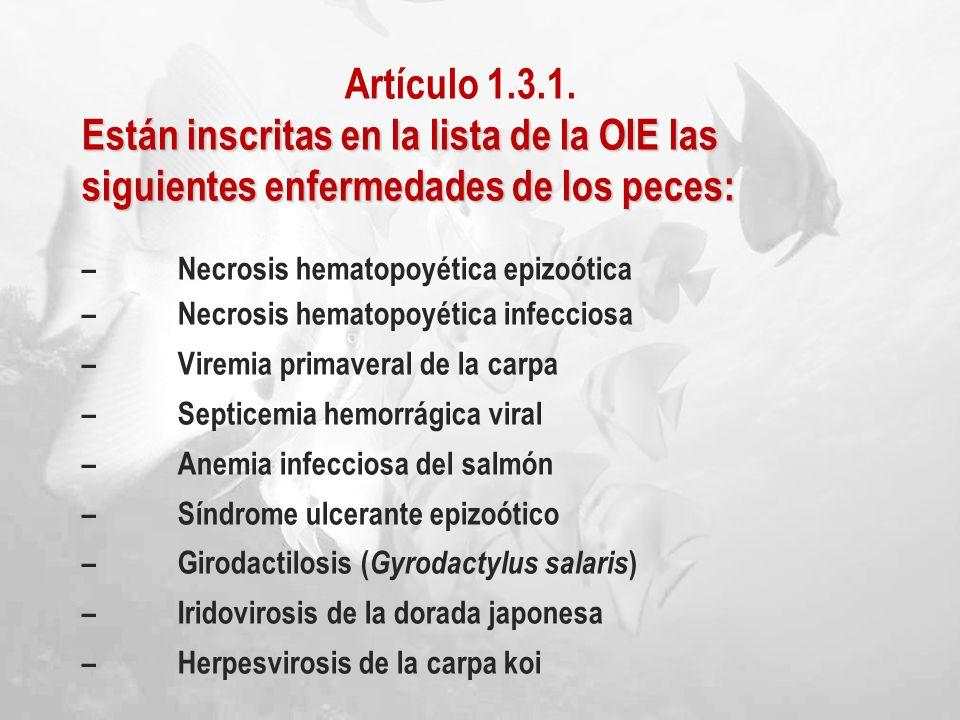 Artículo 1.3.1. Están inscritas en la lista de la OIE las siguientes enfermedades de los peces: –Necrosis hematopoyética epizoótica –Necrosis hematopo
