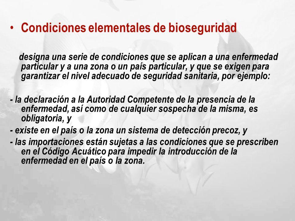 Condiciones elementales de bioseguridad designa una serie de condiciones que se aplican a una enfermedad particular y a una zona o un país particular,