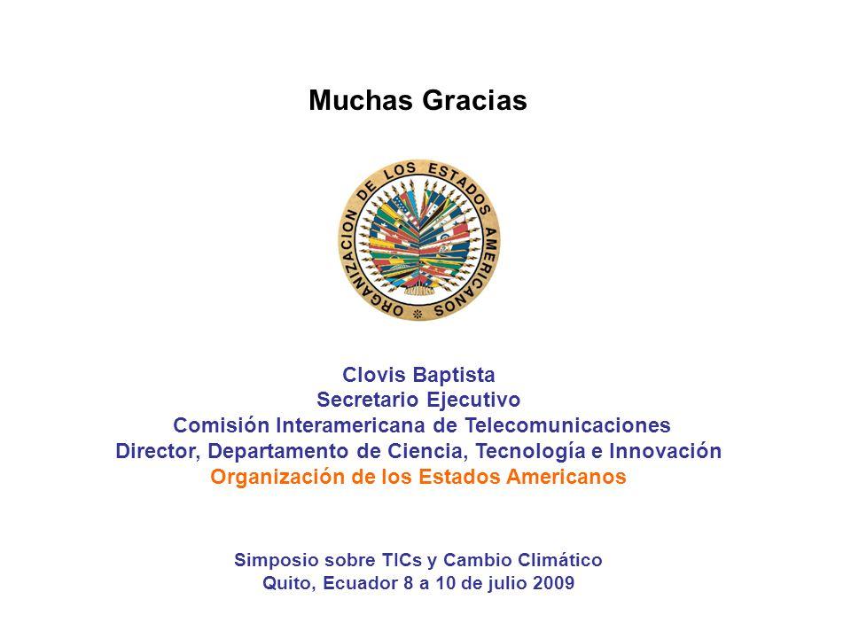 Muchas Gracias Clovis Baptista Secretario Ejecutivo Comisión Interamericana de Telecomunicaciones Director, Departamento de Ciencia, Tecnología e Inno