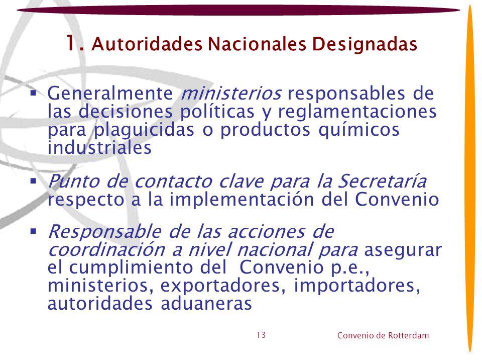 Convenio de Rotterdam 13 1. Autoridades Nacionales Designadas Generalmente ministerios responsables de las decisiones políticas y reglamentaciones par