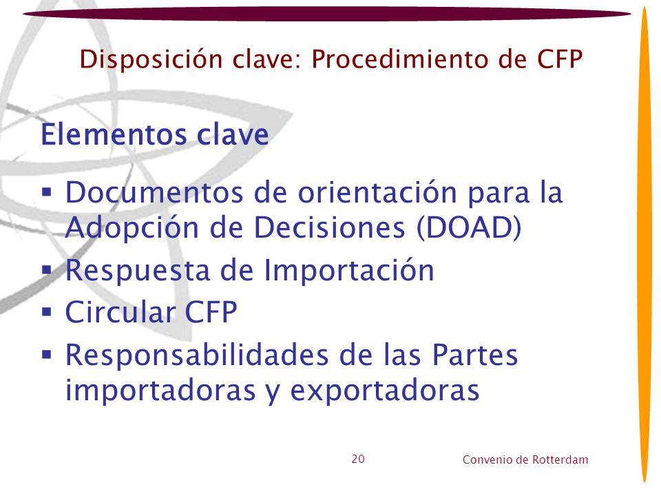 Convenio de Rotterdam 20 Disposición clave: Procedimiento de CFP Elementos clave Documentos de orientación para la Adopción de Decisiones (DOAD) Respu