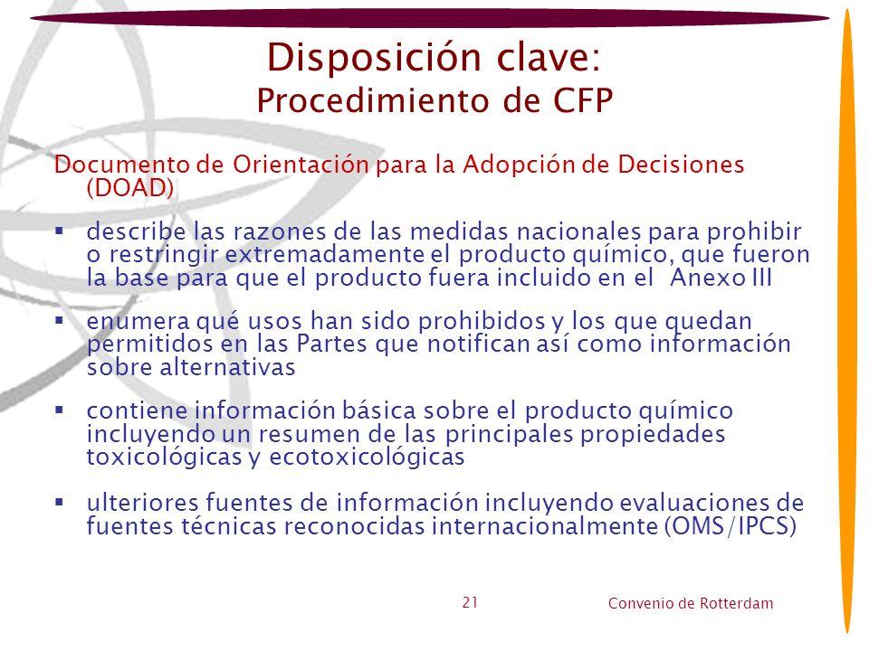 Convenio de Rotterdam 21 Disposición clave: Procedimiento de CFP Documento de Orientación para la Adopción de Decisiones (DOAD) describe las razones d